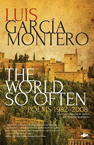 The World So Often: Poems 1982-2008 (Paperback): Luis Garcia Montero