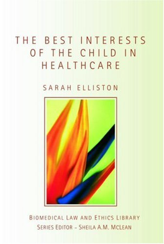 The Best Interests of the Child in Healthcare (Biomedical Law and Ethics Library): Sarah Elliston