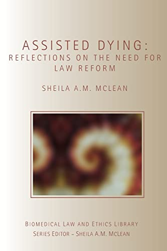 9781844720545: Assisted Dying: Reflections on the Need for Law Reform (Biomedical Law and Ethics Library)