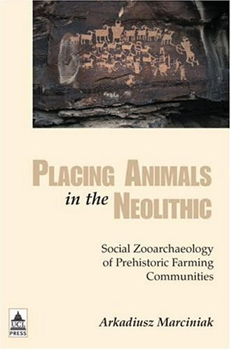 9781844720927: Placing Animals in the Neolithic: Social Zooarchaeology of Prehistoric Farming Communities (Institute of Archaeology)