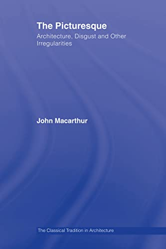 The Picturesque: Architecture, Disgust and Other Irregularities: John MacArthur