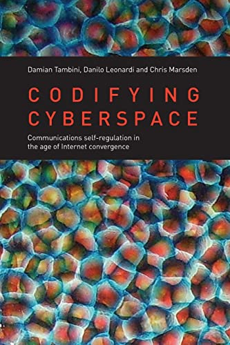 Codifying Cyberspace: Communications Self-Regulation in the Age of Internet Convergence: Tambini Et...