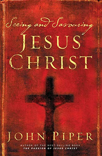 Seeing and Savouring Jesus Christ: Piper, John