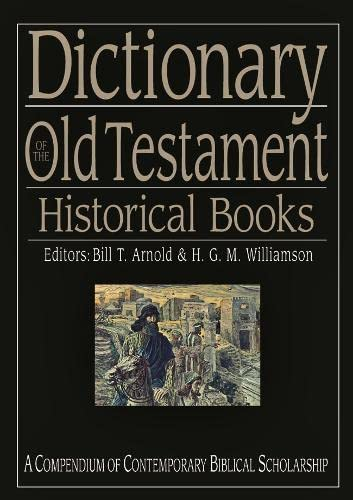 9781844740949: Dictionary of the Old Testament Historical Books: A Compendium of Contemporary Biblical Scholarship