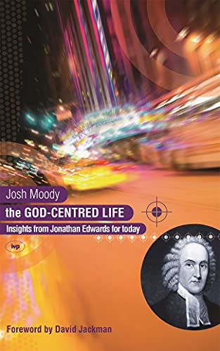 9781844741311: The God-centred Life: Insights from Jonathan Edwards for Today