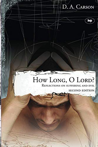 How Long, O Lord?: Reflections on Suffering and Evil (184474132X) by D A Carson