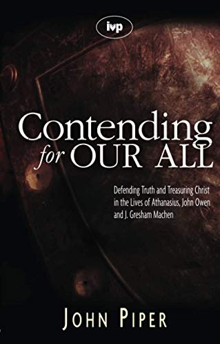 9781844741359: CONTENDING FOR OUR ALL defending truth and treasuring Christ in the lives of Athanasius, John Owen a