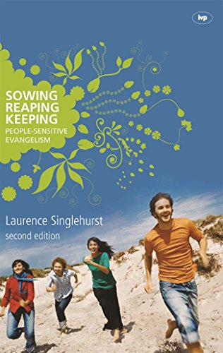Sowing, Reaping, Keeping: People-Sensitive Evangelism: Singlehurst, Laurence