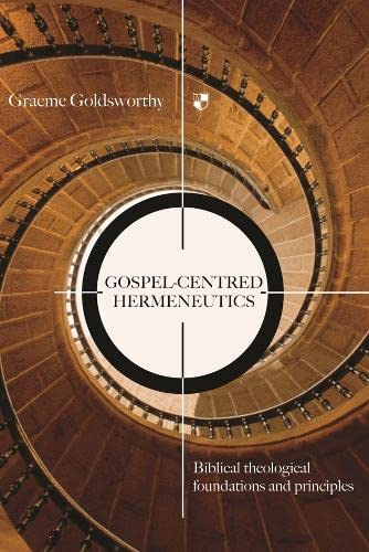 Gospel-centred Hermeneutics: Biblical-theological Foundations and Principles (1844741451) by Goldsworthy, Graeme