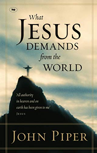 "9781844741717: What Jesus Demands from the World: ""All Authority in Heaven and on Earth Has Been Given to Me"" - Jesus"