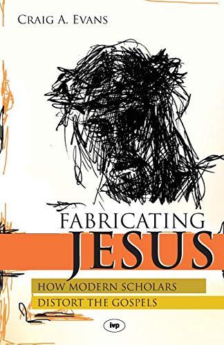 9781844741724: Fabricating Jesus: How Modern Scholars Distort the Gospels