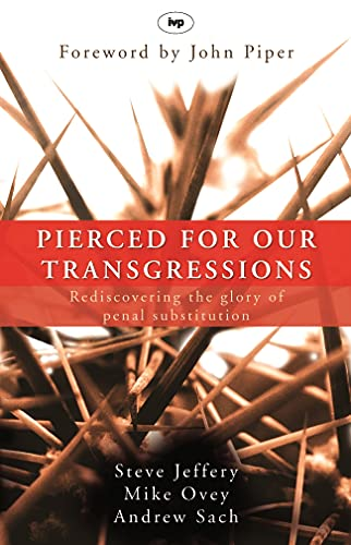 9781844741786: Pierced for Our Transgressions: Rediscovering the Glory of Penal Substitution