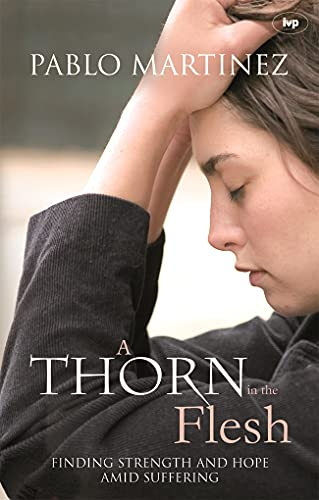 9781844741885: A Thorn in the Flesh: Finding Strength and Hope Amid Suffering