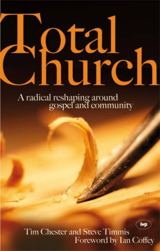 9781844741915: Total Church: A Radical Reshaping Around Gospel and Community