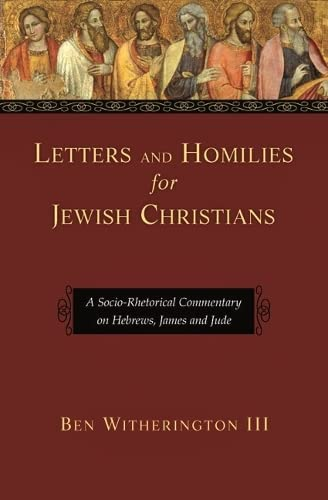 Letters and Homilies for Jewish Christians: A Socio-rhetorical Commentary on Hebrews, James and Jude (1844741982) by Ben Witherington III