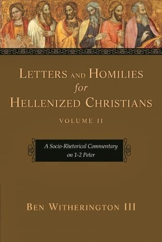 Letters and Homilies for Hellenized Christians: v. 2: A Socio-rhetorical Commentary on 1-2 Peter: ...