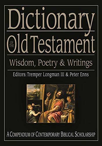 Dictionary of the Old Testament: Wisdom, Poetry and Writings: Tremper Longman III and Peter Enns (...