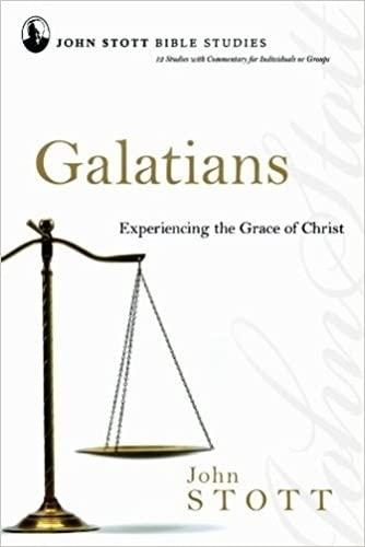 Galatians: Experiencing the Grace of Christ (John Stott Bible Studies): John R. W Stott