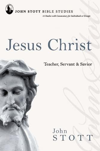 9781844743230: Jesus Christ: Teacher, Servant and Saviour (John Stott Bible Studies)