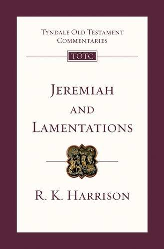 Jeremiah and Lamentations: An Introduction and Survey (Tyndale Old Testament Commentaries) (1844743357) by Harrison, R.K.