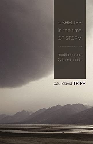 Shelter in the Time of Storm (1844743764) by Paul David Tripp