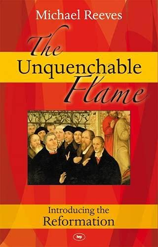 9781844743858: The Unquenchable Flame: Introducing the Reformation