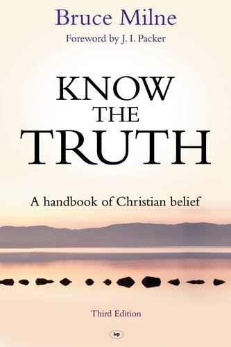 Know the Truth: A Handbook of Christian Belief: Milne, Bruce
