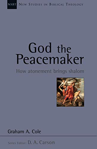 9781844743964: God the Peacemaker: How Atonement Brings Shalom (New Studies in Biblical Theology)