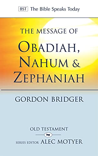 9781844744381: The Message of Obadiah, Nahum & Zephaniah: The Kindness and Severity of God (The Bible Speaks Today)