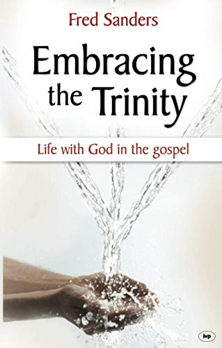 Embracing the Trinity: Life with God in the Gospel (1844744833) by Fred Sanders