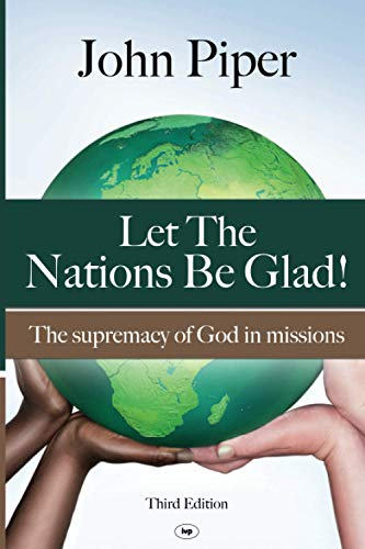 9781844745012: Let the Nations be Glad: The Supremacy of God in Missions