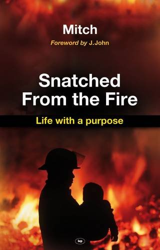 9781844745029: Snatched from the Fire: Life with a Purpose