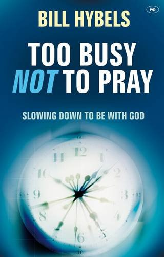 9781844745098: Too Busy Not to Pray: Slowing Down to Be with God