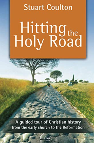9781844745111: Hitting the Holy Road: A Guided Tour of Christian History from the Early Church to the Reformation