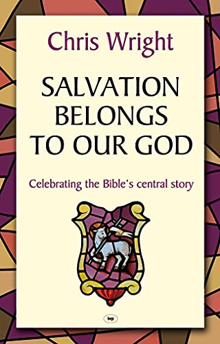 Salvation Belongs to Our God: Celebrating the Bible's Central Story (1844745147) by Christopher J. H. Wright