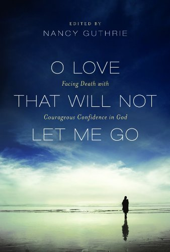 O Love That Will Not Let Me Go: Facing Death with Courageous Confidence in God (1844745260) by C. John Collins