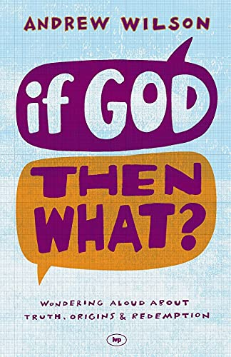 9781844745692: If God, Then What?: Wondering Aloud About Truth, Origins and Redemption