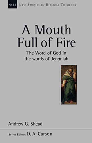 9781844745968: Ap: Mouth full of fire, A (NSBT) (New Studies in Biblical Theology): The Word Of God In The Words Of Jeremiah