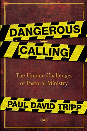 9781844746026: Dangerous Calling: Confronting the Unique Challenges of Pastoral Ministry