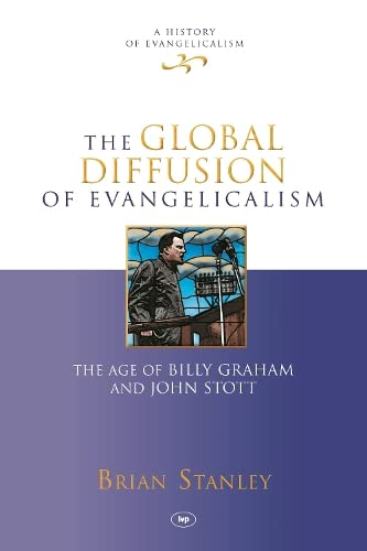 9781844746217: The Global Diffusion of Evangelicalism: The Age of Billy Graham and John Stott (History of Evangelicalism)