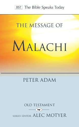 The Message of Malachi (The Bible Speaks Today): Peter Adam