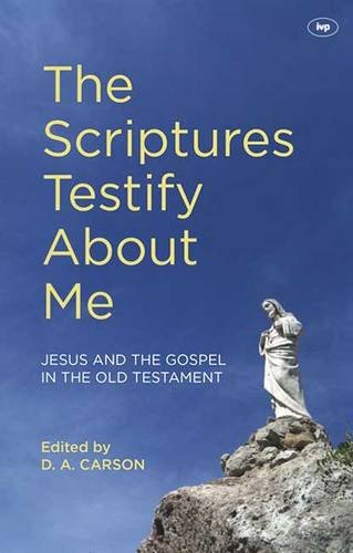9781844746286: The Scriptures Testify About Me: Jesus and the Gospel in the Old Testament