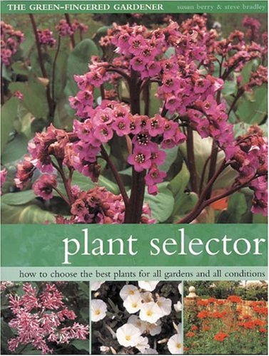 Plant Selector (Green-Fingered Gardener) (9781844760299) by Steve Bradley; Susan Berry