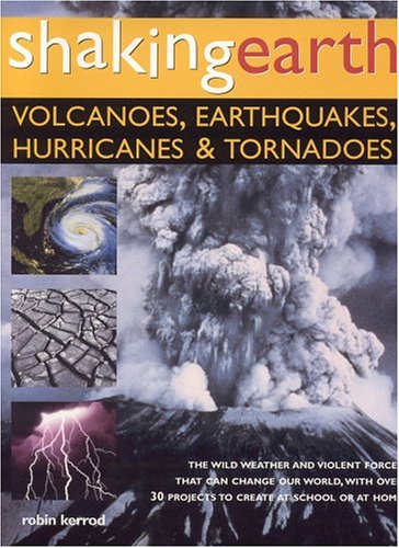 Shaking Earth: Volcanoes, Earthquakes, Hurricanes & Tornadoes