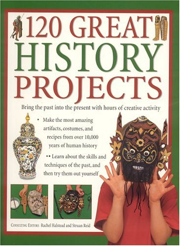 9781844761241: 120 Great History Projects: Bring the Past into the Present with Hours of Fun Creative Activity
