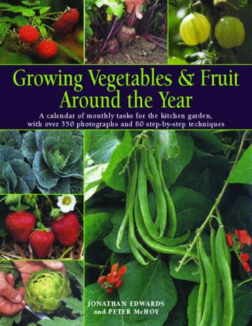 9781844761401: Growing Vegetables & Fruit Around the Year: A Calendar of Monthly Tasks for the Kitchen Garden with over 350 Photographs and 80 Step-by-Step Techniques