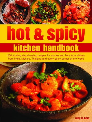 Hot and Spicy Kitchen Handbook: 200 Sizzling: Rudy Le Bois