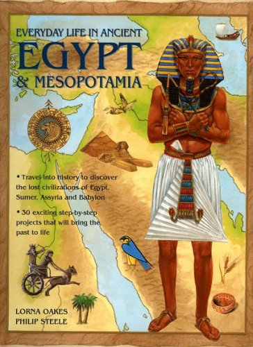 9781844762118: Everyday Life in Ancient Egypt and Mesopotamia: Travel into history to discover the lost civilizations of Egypt, Sumer, Assyria and Babylon with 30 ... projects that will bring the past to life