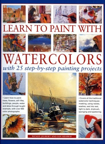 Learn to Paint with Watercolours: Learn how to paint trees, flowers, still lifes, buildings, people...