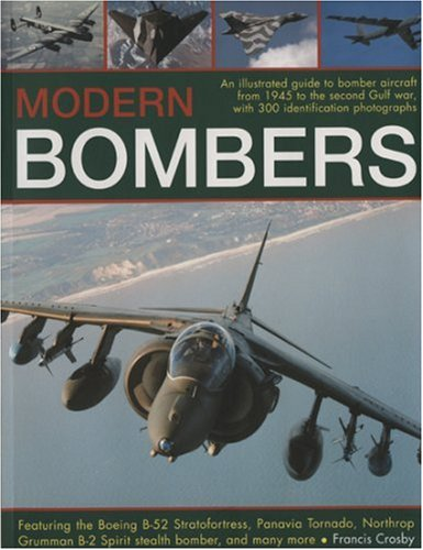 9781844762293: Modern Bombers: An illustrated guide to bomber aircraft from 1945 to the second Gulf war, with 300 identification photographs Featuring the Boeing ... B-2 Spirit stealth bomber, and many more